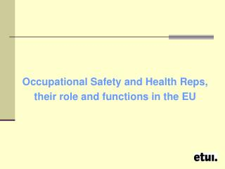 Occupational Safety and Health Reps,  their role and functions in the EU
