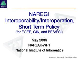 NAREGI  Interoperability/Interoperation, Short Term Policy (for EGEE, GIN, and BES/ESI)