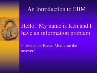 Hello.  My name is Ken and I have an information problem