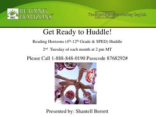 Get Ready to Huddle! Reading Horizons (4 th -12 th  Grade & SPED) Huddle