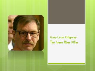 Gary Leon Ridgway The Green River Killer