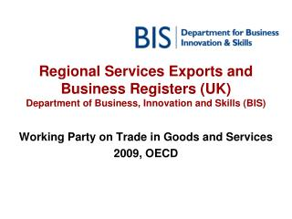 Regional Services Exports and Business Registers UK Department of Business, Innovation and Skills BIS