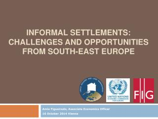 informal SETTLEMENTS: CHALLENGES AND OPPORTUNITIES FROM SOUTH-EAST EUROPE