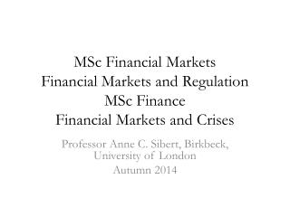 MSc Financial Markets Financial Markets and Regulation MSc Finance Financial Markets and Crises