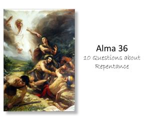 Alma 36 10 Questions about Repentance