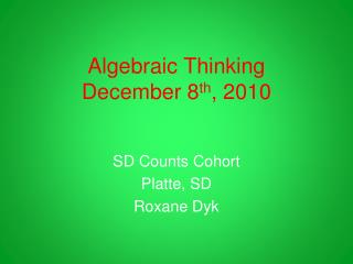 Algebraic Thinking December 8 th , 2010