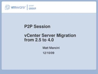 P2P Session vCenter Server Migration from 2.5 to 4.0