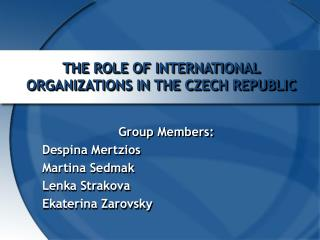 THE ROLE OF INTERNATIONAL ORGANIZATIONS IN THE CZECH REPUBLIC