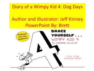 Diary of a Wimpy Kid 4: Dog Days Author and Illustrator: Jeff Kinney PowerPoint By: Brett