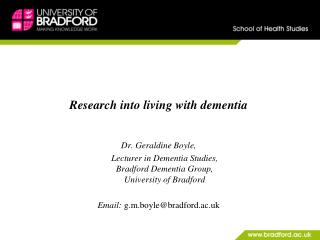 Research into living with dementia Dr. Geraldine Boyle,