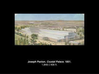 Joseph Paxton.  Crystal Palace . 1851. 1,848 x 408 ft.