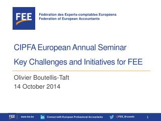 CIPFA  European  Annual  Seminar Key Challenges and Initiatives for FEE