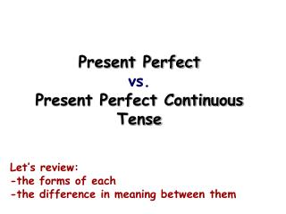 Present Perfect  vs. Present Perfect Continuous Tense