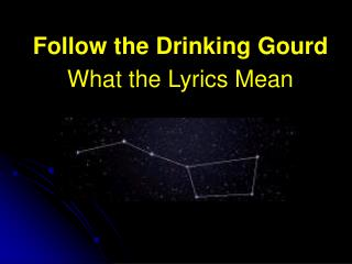 Follow the Drinking Gourd What the Lyrics Mean