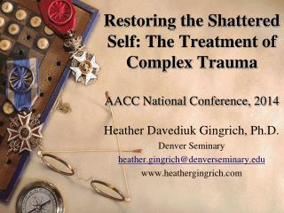 Restoring the Shattered Self: The Treatment of Complex Trauma AACC National Conference, 2014
