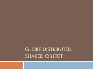 GLOBE Distributed Shared Object