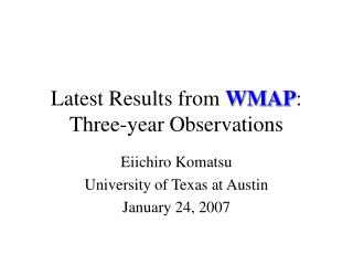 Latest Results from  WMAP : Three-year Observations