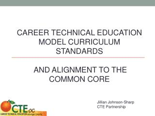 CAREER TECHNICAL EDUCATION MODEL CURRICULUM STANDARDS  AND ALIGNMENT TO THE COMMON CORE