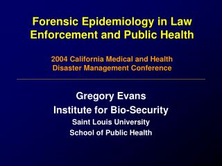 Forensic Epidemiology in Law Enforcement and Public Health 2004 California Medical and Health  Disaster Management Confe