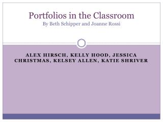 Portfolios in the Classroom By Beth Schipper and Joanne Rossi