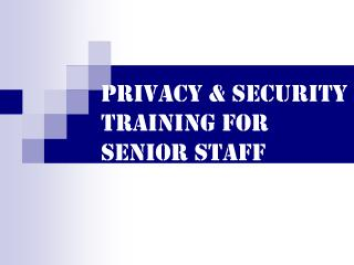 Privacy & Security Training for Senior Staff