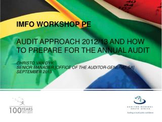 IMFO WORKSHOP PE AUDIT APPROACH 2012/13 AND HOW TO PREPARE FOR THE ANNUAL AUDIT CHRISTO VAN DYK