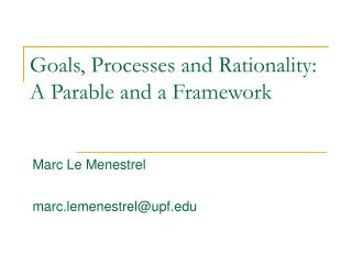 Goals, Processes and Rationality:  A Parable and a Framework
