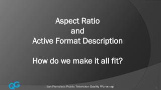 Aspect Ratio and Active Format Description How do we make it all fit?