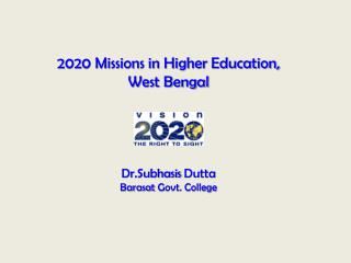 2020 Missions in Higher Education,  West Bengal Dr.Subhasis Dutta Barasat  Govt. College