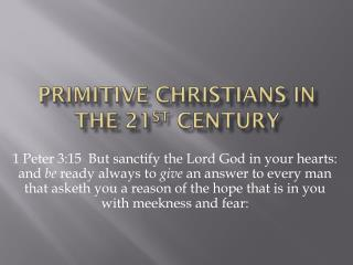 PRIMITIVE CHRISTIANS IN THE 21 ST  CENTURY
