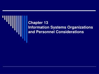 Chapter 13 Information Systems Organizations and Personnel Considerations
