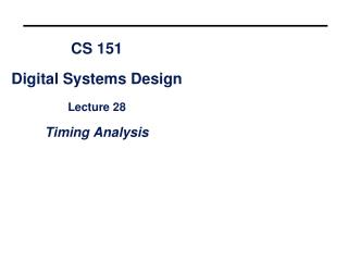 CS 151 Digital Systems Design Lecture 28 Timing Analysis