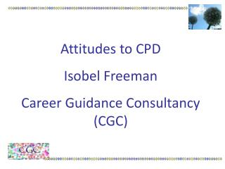 Attitudes to CPD Isobel Freeman Career Guidance Consultancy (CGC)