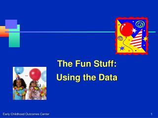 The Fun Stuff:   Using the Data