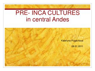 PRE- INCA CULTURES in central Andes