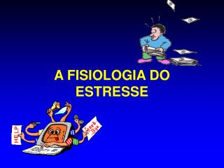 A FISIOLOGIA DO ESTRESSE