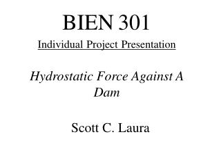 BIEN 301 Individual Project Presentation Hydrostatic Force Against A Dam