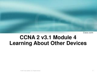 CCNA 2 v3.1 Module 4  Learning About  Other  Devices