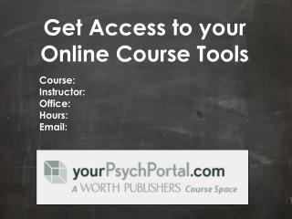Get  Access to your  O nline Course  Tools Course: Instructor: Office: Hours: Email: