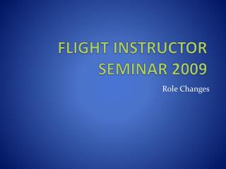 FLIGHT INSTRUCTOR SEMINAR 2009