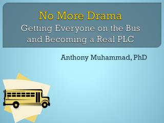 No More Drama Getting Everyone on the Bus and Becoming a Real PLC