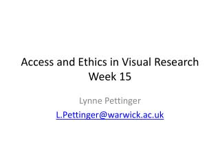 Access and  Ethics in  Visual  Research Week 15