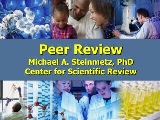 Peer Review Michael A. Steinmetz, PhD Center for Scientific Review