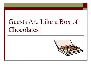 Guests Are Like a Box of Chocolates!