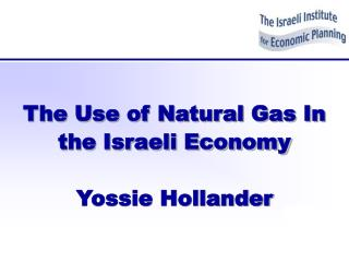 The Use of Natural Gas In the Israeli Economy Yossie Hollander