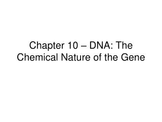 Chapter 10 – DNA: The Chemical Nature of the Gene