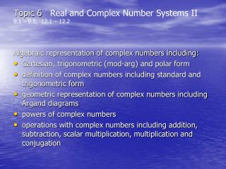 Topic 6    Real and Complex Number Systems II 9.1 – 9.5,  12.1 – 12.2