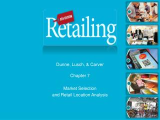 Chapter 7 Market Selection  and Retail Location Analysis