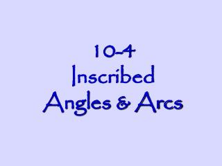 10-4  Inscribed Angles & Arcs