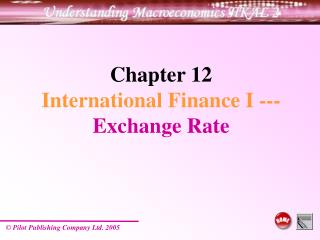 Chapter 12 International Finance I --- Exchange Rate